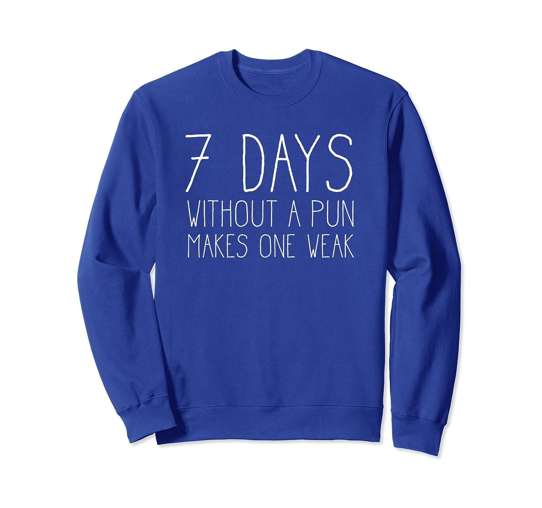 7 Days Without a Pun Makes One Weak - Funny Pun Sweatshirt-AZP