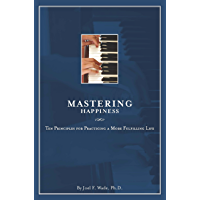 Mastering Happiness: Ten Principles for Practicing a More Fulfilling Life (English Edition)
