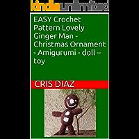 EASY Crochet Pattern Lovely Ginger Man - Christmas Ornament - Amigurumi - doll – toy