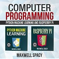Computer Programming: Python Machine Learning and Raspberry Pi