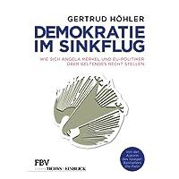 Demokratie im Sinkflug: Wie sich Angela Merkel und EU-Politiker über geltendes Recht stellen (Edition Tichys Einblick)