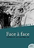 Debout les morts ! Face à face: Impressions et souvenirs d'un soldat de la Grande Guerre