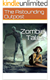Zombie Tales (The Astounding Outpost Presents Book 1)