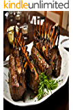 Lamb Recipes: Lamb Cooking: How to Roast a Lamb with Over 25 Lamb Meat Recipes to Leave Your Mouth Watering