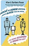 Perché gli uomini lasciano sempre alzata l'asse del water¿ E le donne occupano il bagno per ore? (BUR VARIA)