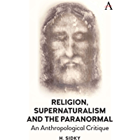 Religion, Supernaturalism, the Paranormal and Pseudoscience: An Anthropological Critique (English Edition)
