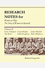 Research Notes for Women at Play: The Story of Women in Baseball: Lizzie Arlington, Alta Weiss, Lizzie Murphy, Edith Houghton, Jackie Mitchell, Babe Didrikson Kindle Edition