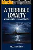 A TERRIBLE LOYALTY: A World War II Submarine Novel
