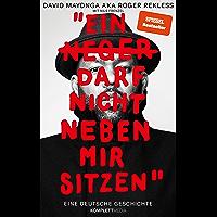 Ein N**** darf nicht neben mir sitzen: Eine deutsche Geschichte (German Edition)