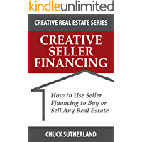 Creative Seller Financing: How to Use Seller Financing to Buy or Sell Any Real Estate (Creative Real Estate Series Book 1)
