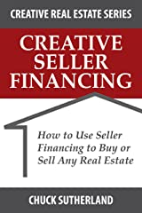 Creative Seller Financing: How to Use Seller Financing to Buy or Sell Any Real Estate (Creative Real Estate Series Book 1) Kindle Edition