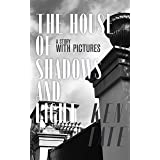 The House of Shadows and Light: A Story With Pictures