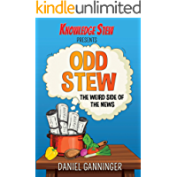 Odd Stew: The Weird Side of the News (Knowledge Stew Presents Book 1)
