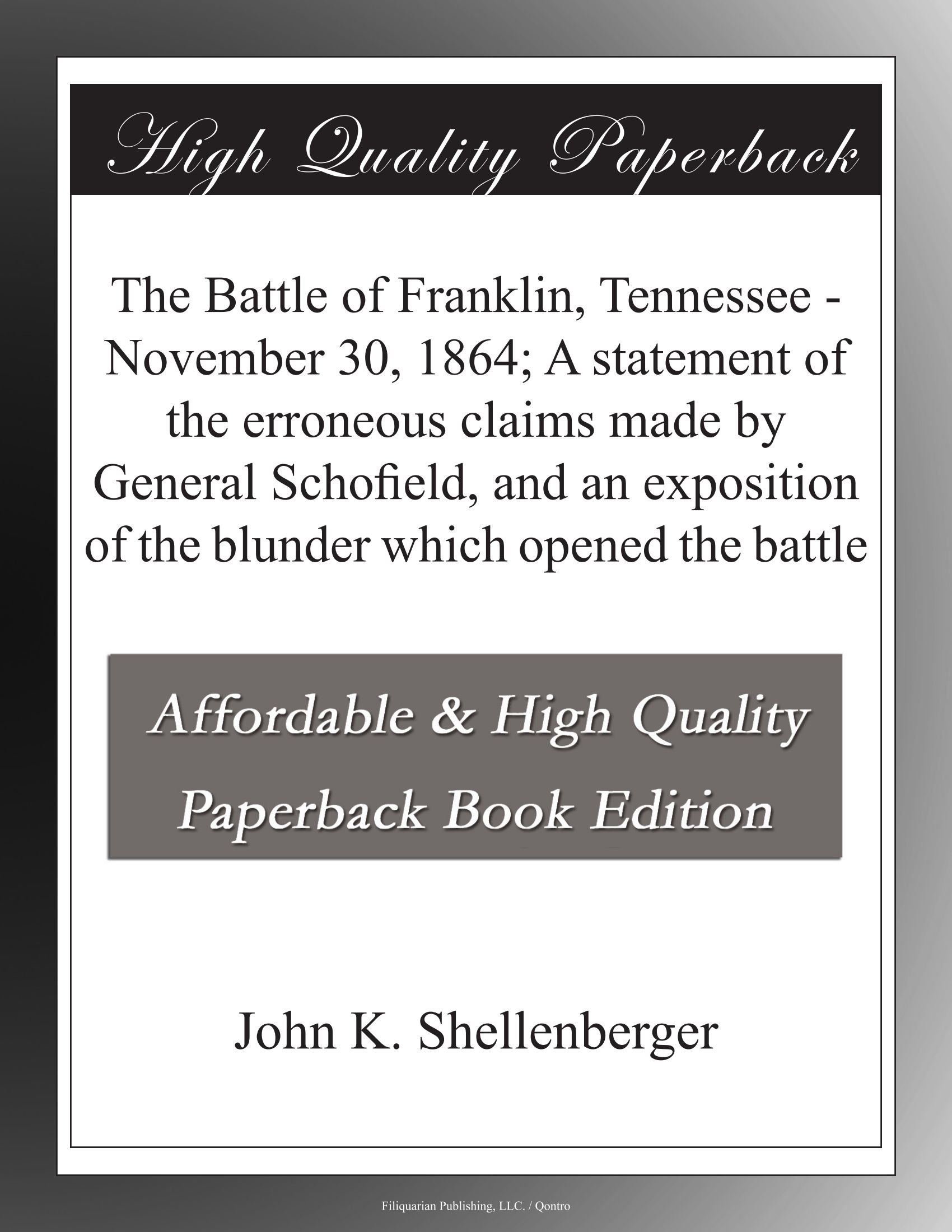 Download The Battle of Franklin, Tennessee - November 30, 1864; A statement of the erroneous claims made by General Schofield, and an exposition of the blunder which opened the battle pdf epub