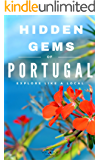 Hidden Gems of PORTUGAL - Locals Complete Travel Guide for Portugal: 5 TRAVEL Guides in 1 : Porto , Lisbon, Algarve, Madeira, Azores (English Edition)