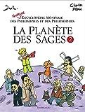 La Planète des sages - tome 2 - Nouvelle encyclopédie mondiale des philosophes et des philosophies