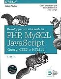 Développer un site web en PHP, MySQL et Javascript: jQuery, CSS3 et HTML5.