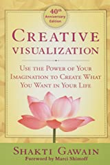 Creative Visualization: Use the Power of Your Imagination to Create What You Want in Your Life Paperback