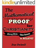 The Mathematical Proof for Christianity: (Along With Other Reasons to Believe!)