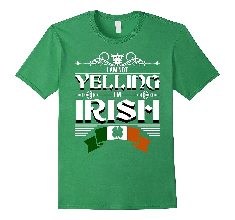 I Am Not Yelling I'm Irish T-Shirt St Patrick's Day-Art