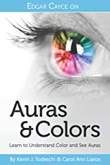 Edgar Cayce on Auras & Colors: Learn to Understand Color and See Auras Kindle Edition