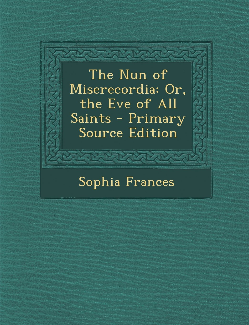 Download Nun of Miserecordia: Or, the Eve of All Saints PDF