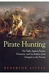 Pirate Hunting: The Fight Against Pirates, Privateers, and Sea Raiders from Antiquity to the Present Hardcover
