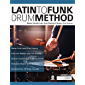 Latin to Funk Drum Method: Master Essential Latin Rhythms and Modern Funk Grooves (Latin Funk Drums Book 1)
