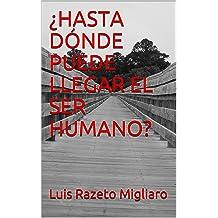 ¿HASTA DÓNDE PUEDE LLEGAR EL SER HUMANO? (Spanish Edition) Jan 13, 2018