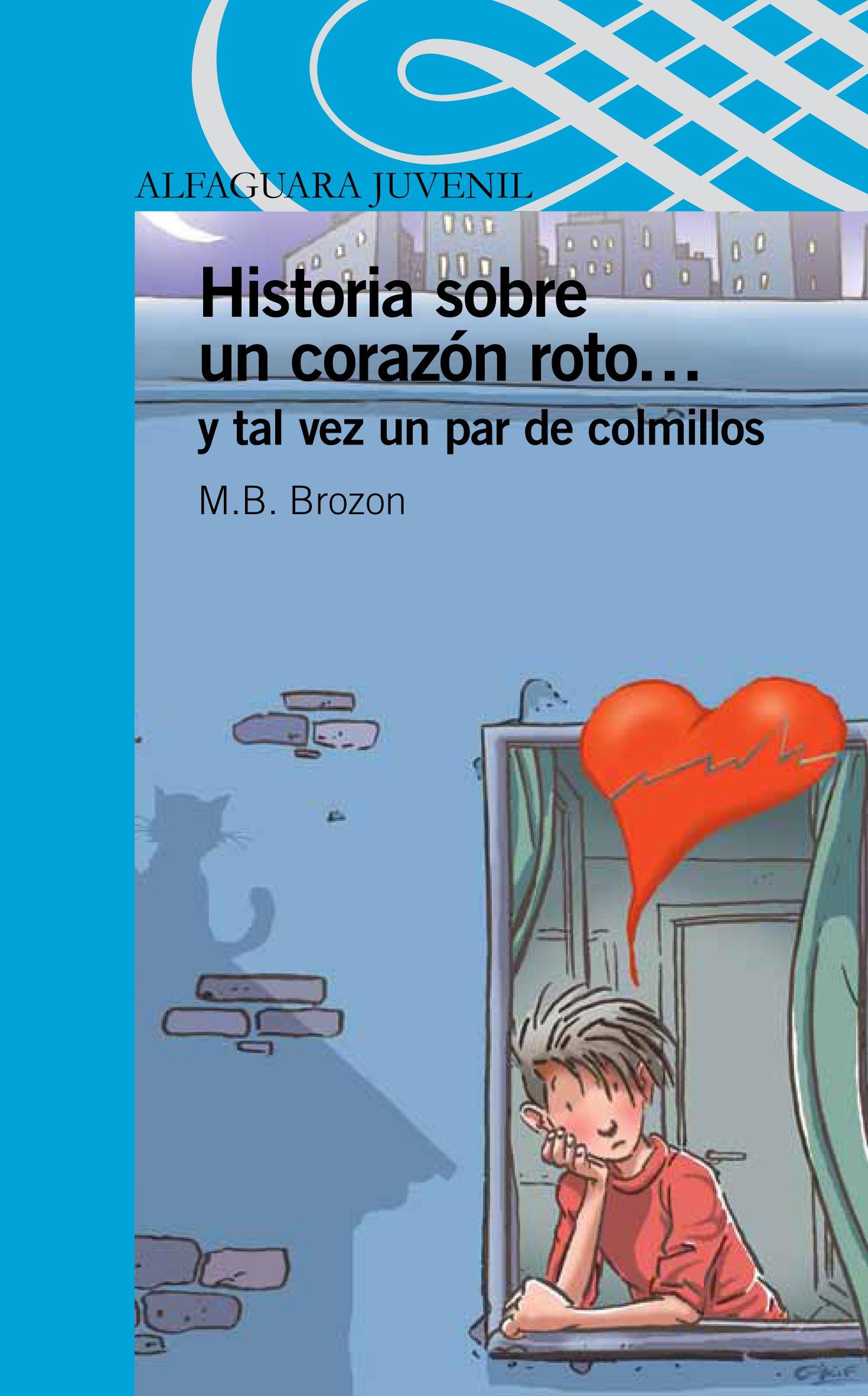 Historia Sobre Un Corazon Roto... y Tal Vez Un Par de Colmillos Serie Azul: Amazon.es: M. B. Brozon: Libros