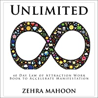 Unlimited: 40 Day Law of Attraction Work Book to Accelerate Manifestation
