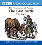 The Chronicles of Narnia: The Last Battle (BBC Radio Collection: Chronicles of Narnia)
