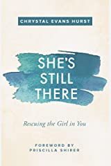 She's Still There: Rescuing the Girl in You Kindle Edition