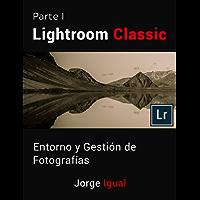 Lightroom Classic PARTE I: Entorno y gestión de fotografías