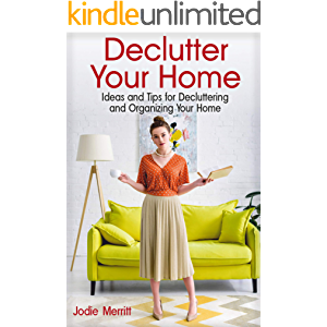 Declutter Your Home: Ideas and Tips for Decluttering and Organizing Your Home