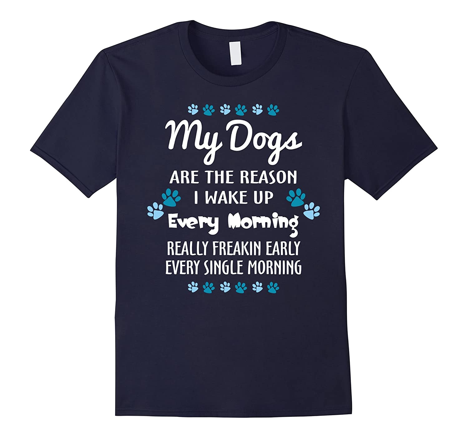 My Dogs Are The Reason I Wake Up Every Morning Lover T-shirt-CL