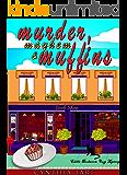 Murder, Mayhem And Muffin (Edible Bookworm Café Cozy Mystery Book 1)