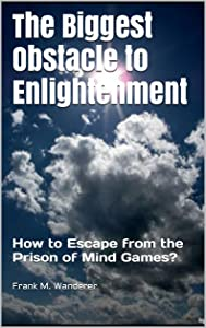 The Biggest Obstacle to Enlightenment: How to Escape from the Prison of Mind Games?
