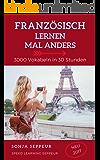 Französisch lernen mal anders - 3000 Vokabeln in 30 Stunden: Langfristiges Merken von 3000 Vokabeln mit innovativen Gedächtnistechniken