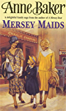 Mersey Maids: A moving family saga of romance, poverty and hope (English Edition)