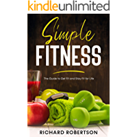 Simple Fitness: The Guide to Get Fit and Stay Fit for Life