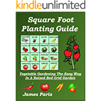 Square Foot Planting Guide: Vegetable Gardening The Easy Way - In A Raised Bed Grid Garden