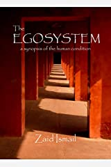 The Egosystem: A synopsis of the human condition Kindle Edition