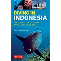 Diving in Indonesia: The Ultimate Guide to the World's Best Dive Spots: Bali, Komato, Sulawesi, Papua, and More