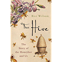 The Hive: The Story of the Honeybee and Us (English Edition)