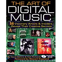 The Art of Digital Music: 56 Visionary Artists & Insiders Reveal Their Creative Secrets: 52 Artists and Insiders Reveal the Secrets of Taming Technology