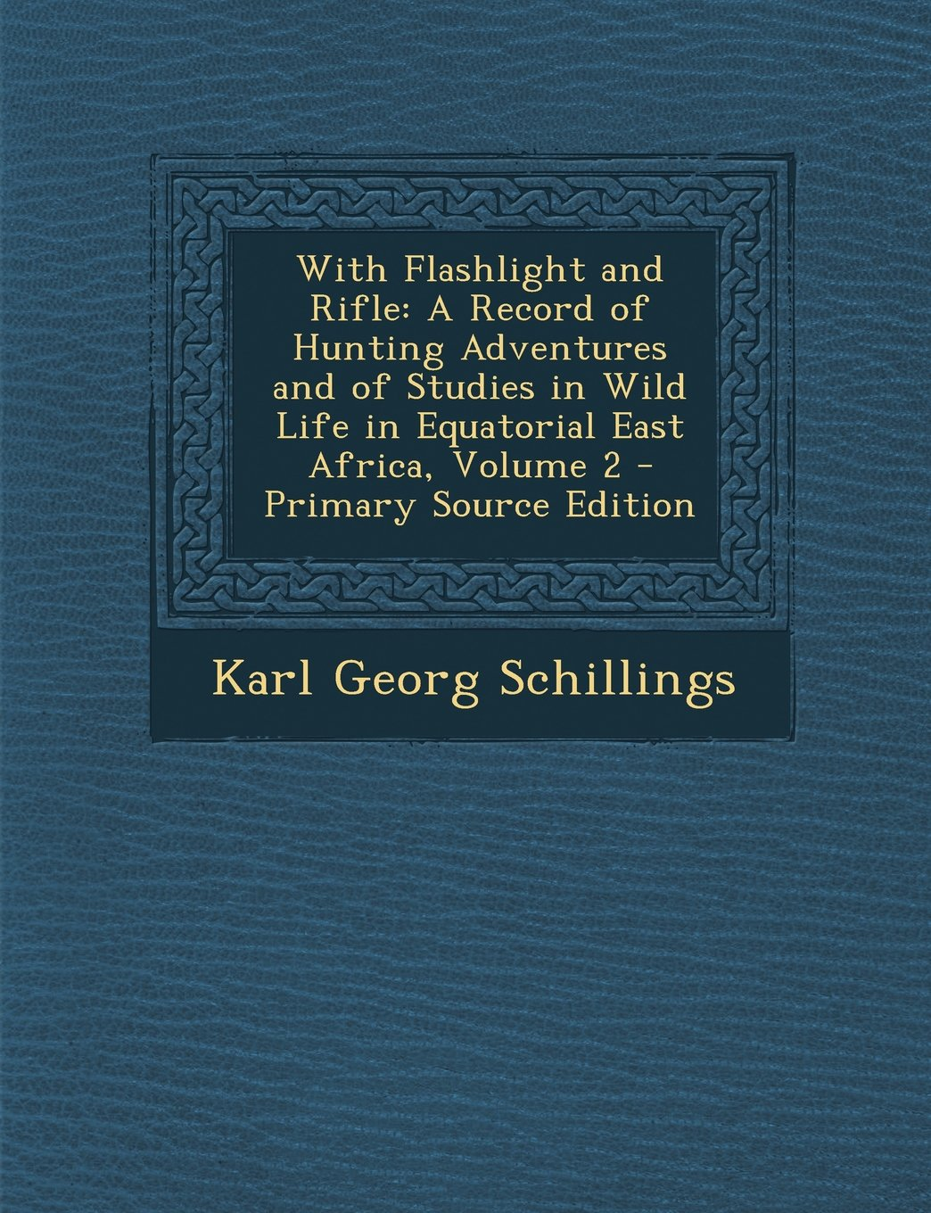 With Flashlight and Rifle: A Record of Hunting Adventures and of Studies in Wild Life in Equatorial East Africa, Volume 2 ebook