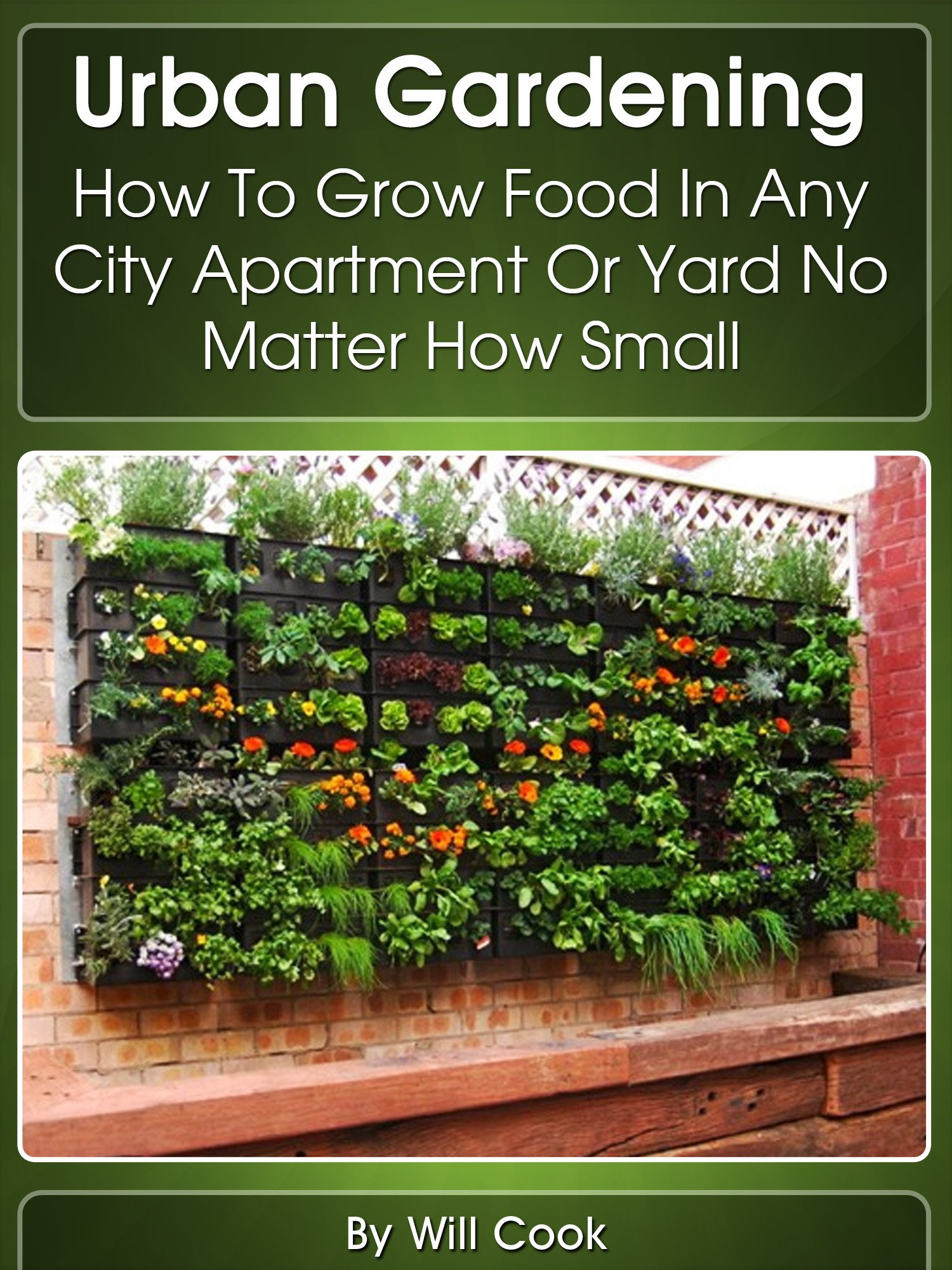 Urban Gardening  How To Grow Food In Any City Apartment Or Yard No Matter How Small  Growing Indoors On Rooftop Small Yards Balcony Gardens Planting ... Guidebook Book 1   English Edition