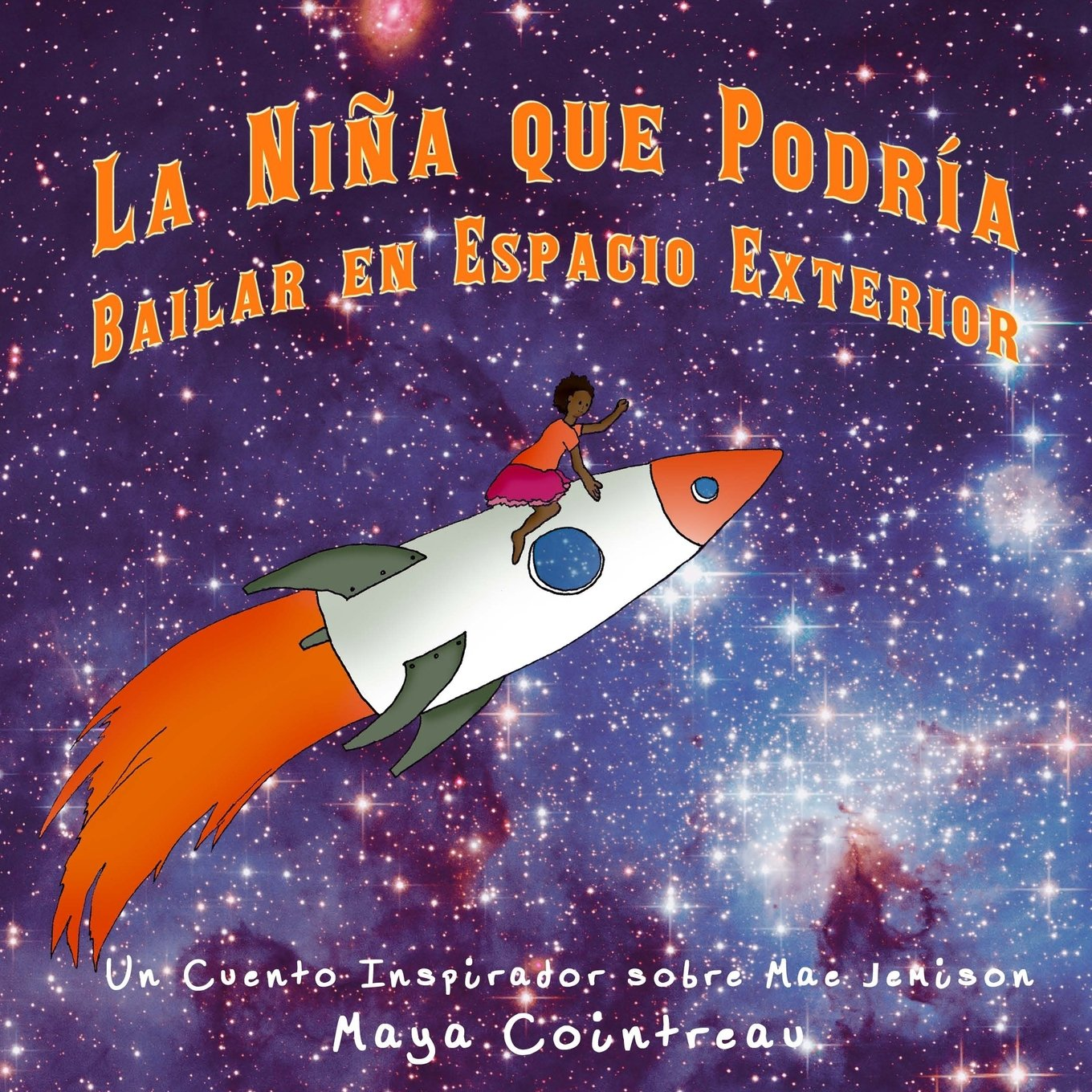 La Niña que Podría Bailar en Espacio Exterior - Un Cuento Inspirador sobre Mae Jemison (The Girls Who Could) (Volume 2) (Spanish Edition): Maya Cointreau: ...