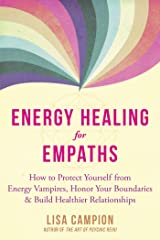 Energy Healing for Empaths: How to Protect Yourself from Energy Vampires, Honor Your Boundaries, and Build Healthier Relationships Kindle Edition